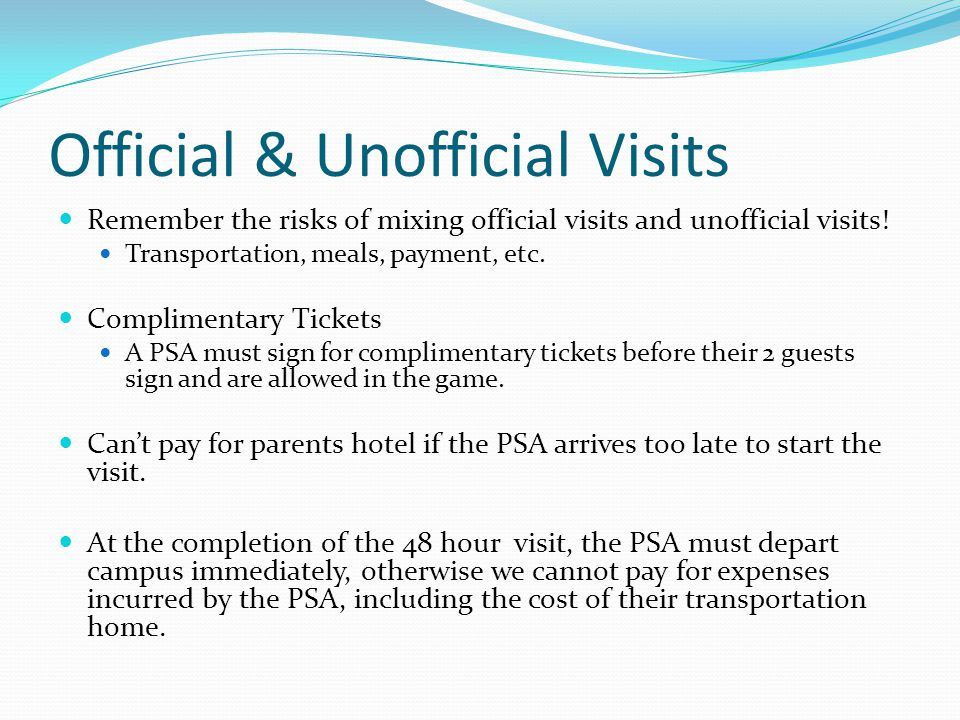 Official & Unofficial Visits Remember the risks of mixing official visits and unofficial visits! Transportation, meals, payment, etc. Complimentary Ti