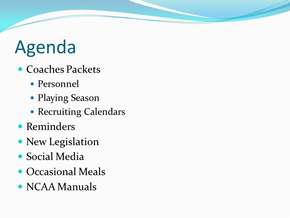 Agenda Coaches Packets Personnel Playing Season Recruiting Calendars Reminders New Legislation Social Media Occasional Meals NCAA Manuals