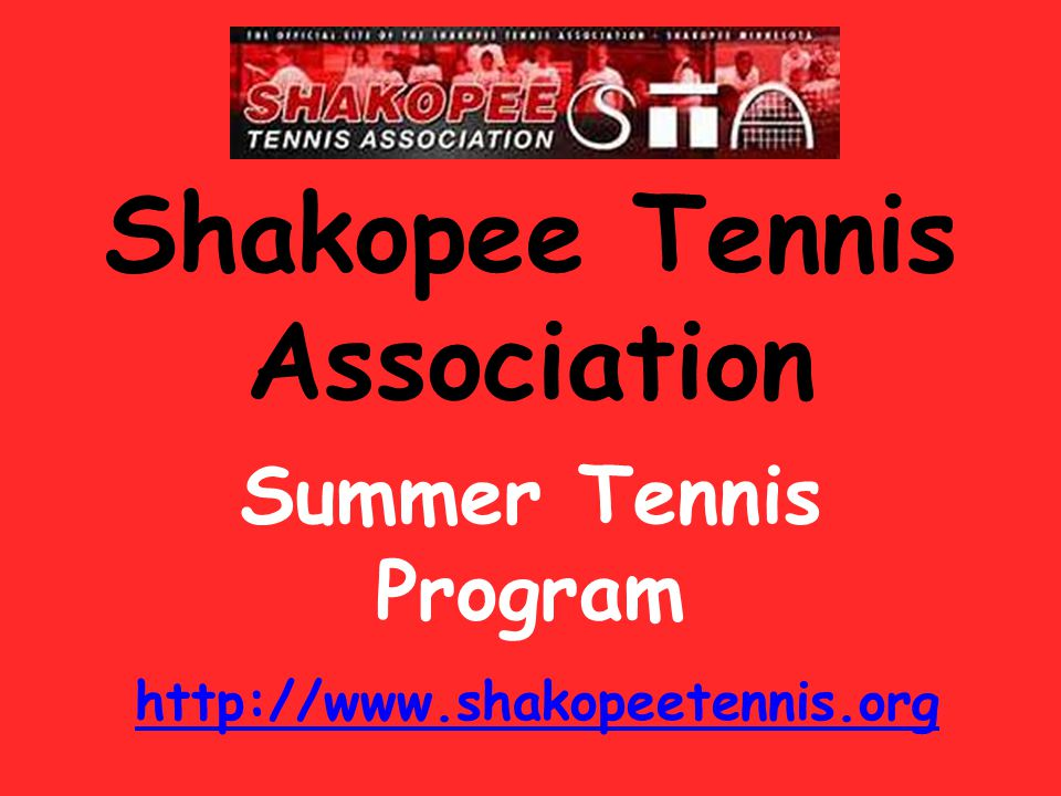 Junior Lessons There are 2 sessions Classes meet on Mondays, Tuesdays and Wednesdays at the scheduled times Thursdays are rain/make-up days All junior lessons meet at the Shakopee Junior High (Stans) courts on 10 th Ave.