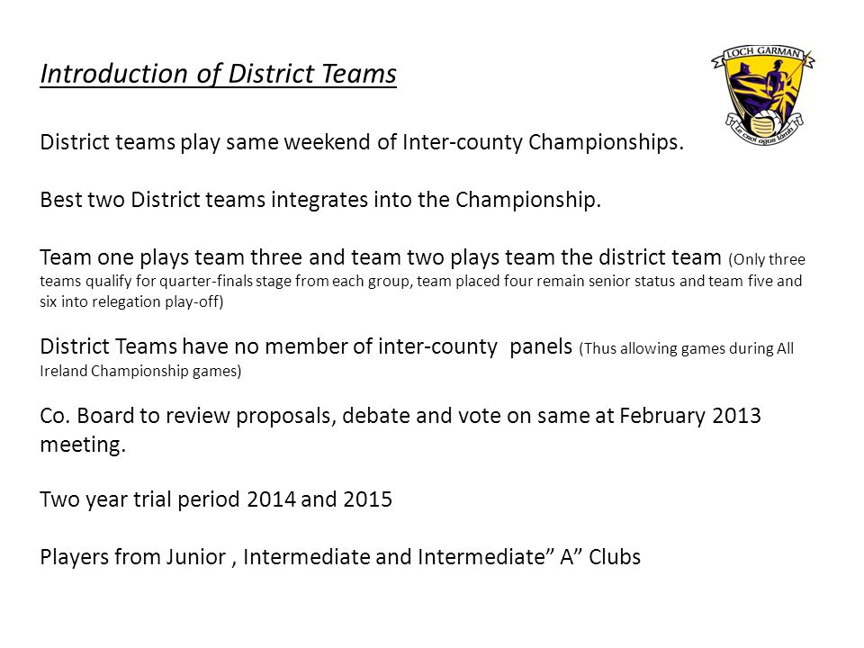 Introduction of District Teams District teams play same weekend of Inter-county Championships.