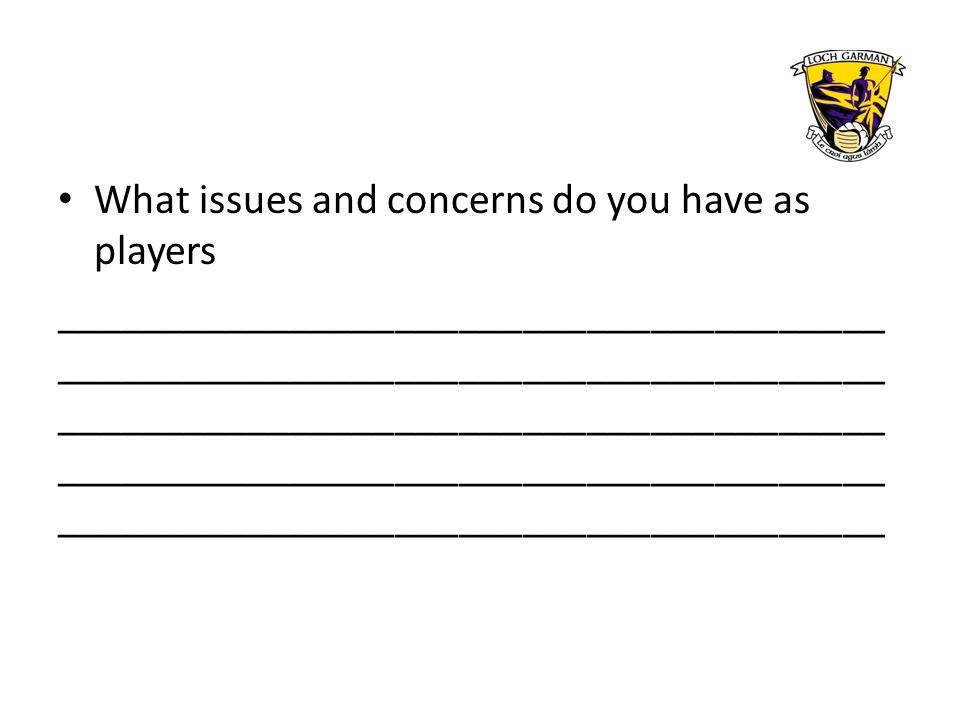 What issues and concerns do you have as players _______________________________________ _______________________________________ _______________________________________ _______________________________________ _______________________________________