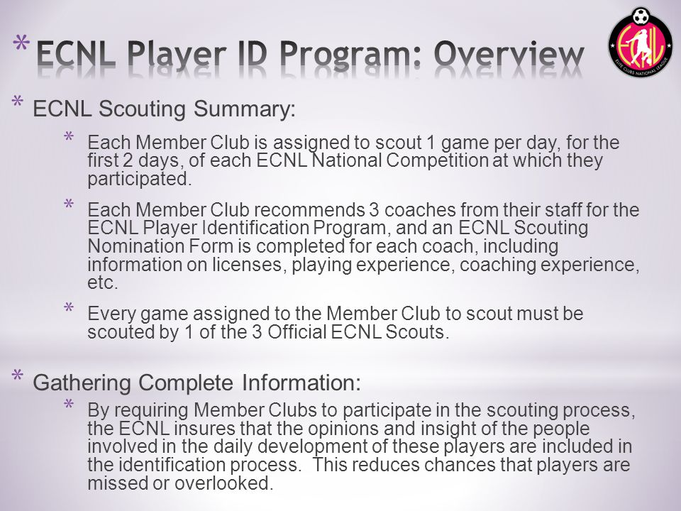 * ECNL Scouting Summary: * Each Member Club is assigned to scout 1 game per day, for the first 2 days, of each ECNL National Competition at which they participated.