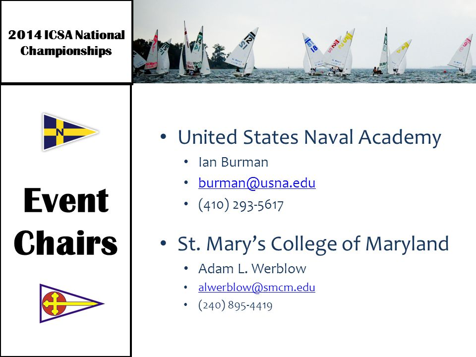 2014 ICSA National Championships Event Chairs United States Naval Academy Ian Burman burman@usna.edu (410) 293-5617 St.