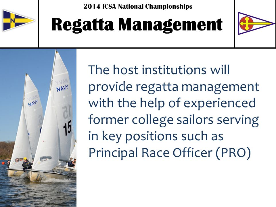 The host institutions will provide regatta management with the help of experienced former college sailors serving in key positions such as Principal Race Officer (PRO) Regatta Management 2014 ICSA National Championships.