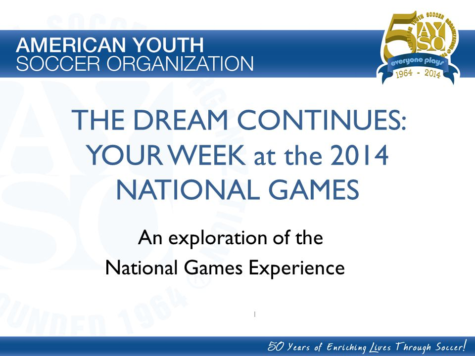 THE DREAM CONTINUES: YOUR WEEK at the 2014 NATIONAL GAMES An exploration of the National Games Experience 1