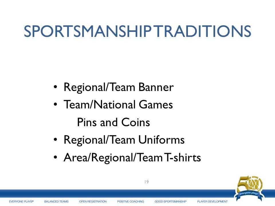 SPORTSMANSHIP TRADITIONS Regional/Team Banner Team/National Games Pins and Coins Regional/Team Uniforms Area/Regional/Team T-shirts 19