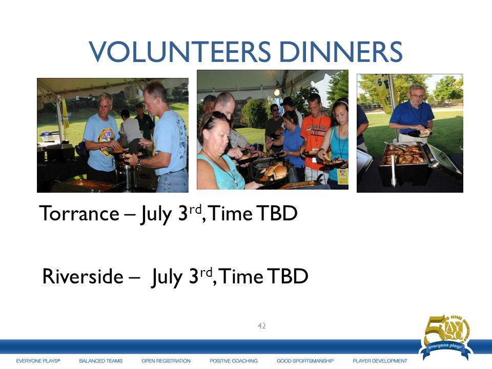 VOLUNTEERS DINNERS Torrance – July 3 rd, Time TBD Riverside – July 3 rd, Time TBD 42