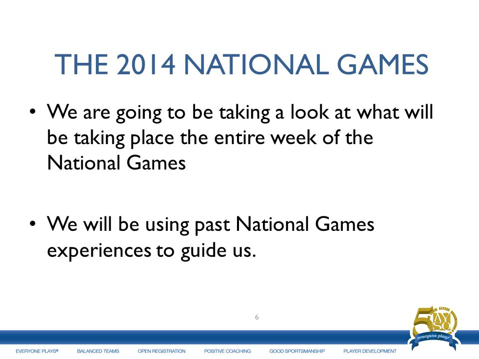 THE 2014 NATIONAL GAMES We are going to be taking a look at what will be taking place the entire week of the National Games We will be using past Nati