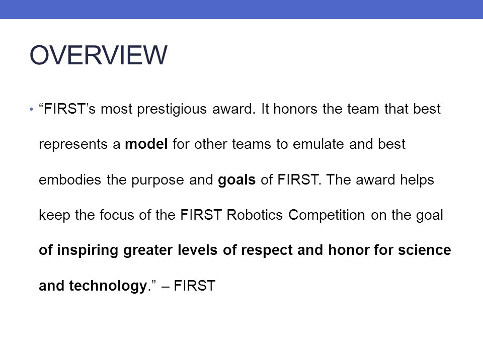 OVERVIEW FIRSTs most prestigious award. It honors the team that best represents a model for other teams to emulate and best embodies the purpose and g