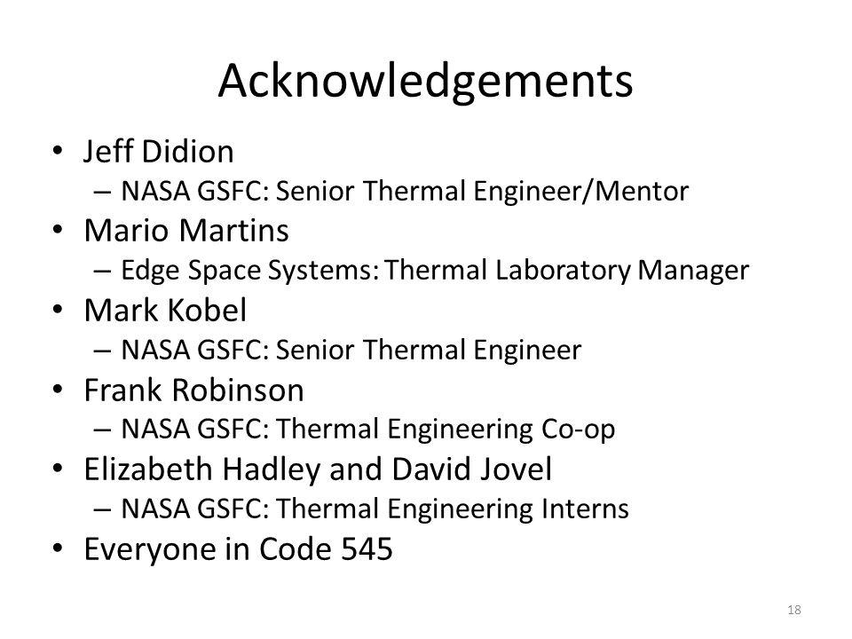 Acknowledgements Jeff Didion – NASA GSFC: Senior Thermal Engineer/Mentor Mario Martins – Edge Space Systems: Thermal Laboratory Manager Mark Kobel – N