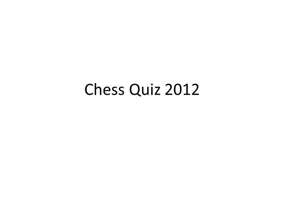 Chess Quiz 2012