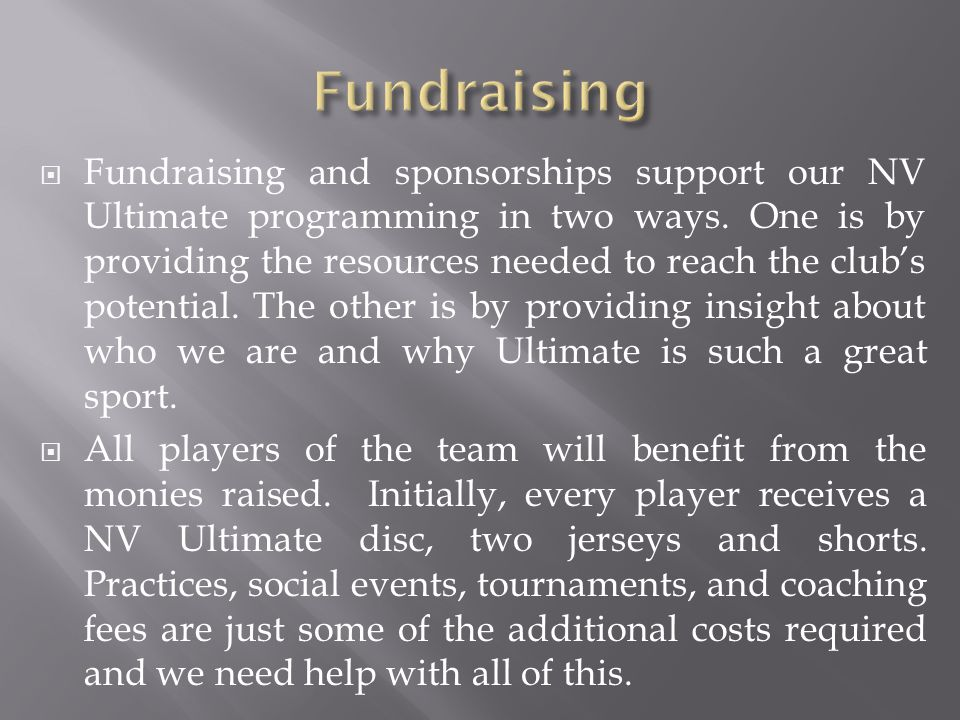 Fundraising and sponsorships support our NV Ultimate programming in two ways.