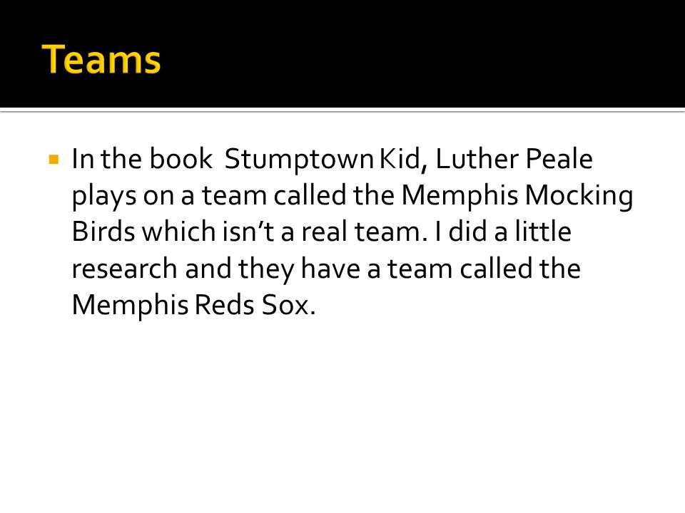 In the book Stumptown Kid, Luther Peale plays on a team called the Memphis Mocking Birds which isnt a real team.