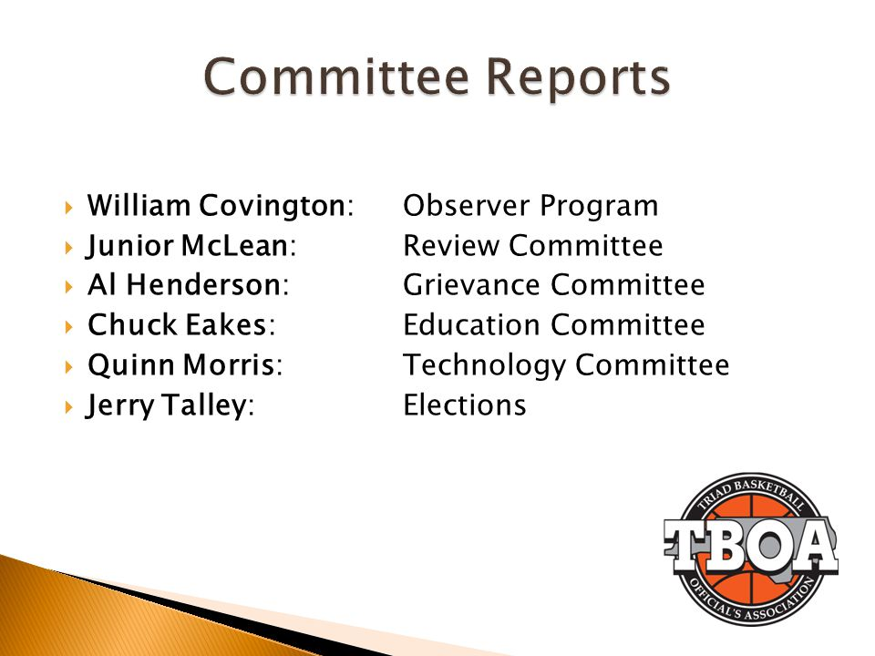 William Covington: Observer Program Junior McLean: Review Committee Al Henderson: Grievance Committee Chuck Eakes: Education Committee Quinn Morris: Technology Committee Jerry Talley: Elections