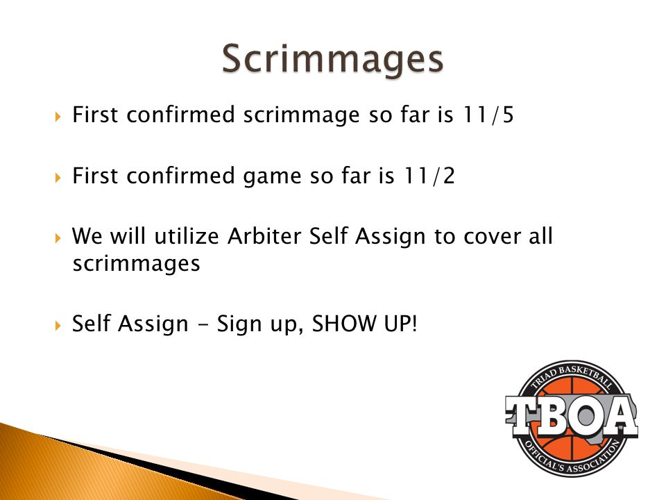 First confirmed scrimmage so far is 11/5 First confirmed game so far is 11/2 We will utilize Arbiter Self Assign to cover all scrimmages Self Assign -