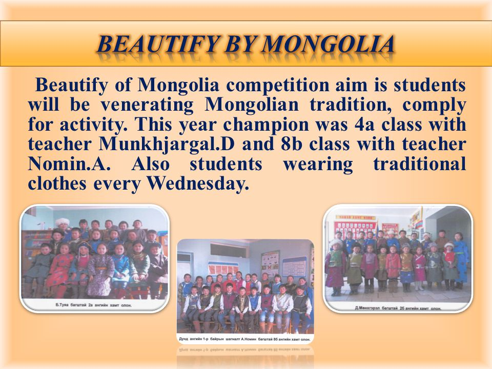 Beautify of Mongolia competition aim is students will be venerating Mongolian tradition, comply for activity.