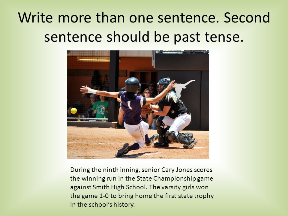 Write more than one sentence. Second sentence should be past tense.