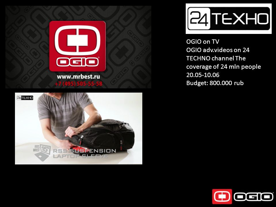 OGIO on TV OGIO adv.videos on 24 TECHNO channel The coverage of 24 mln people 20.05-10.06 Budget: 800.000 rub