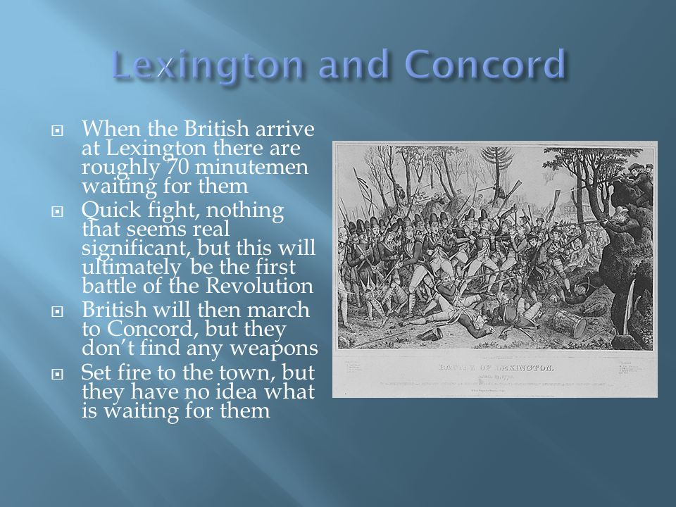When the British arrive at Lexington there are roughly 70 minutemen waiting for them Quick fight, nothing that seems real significant, but this will u