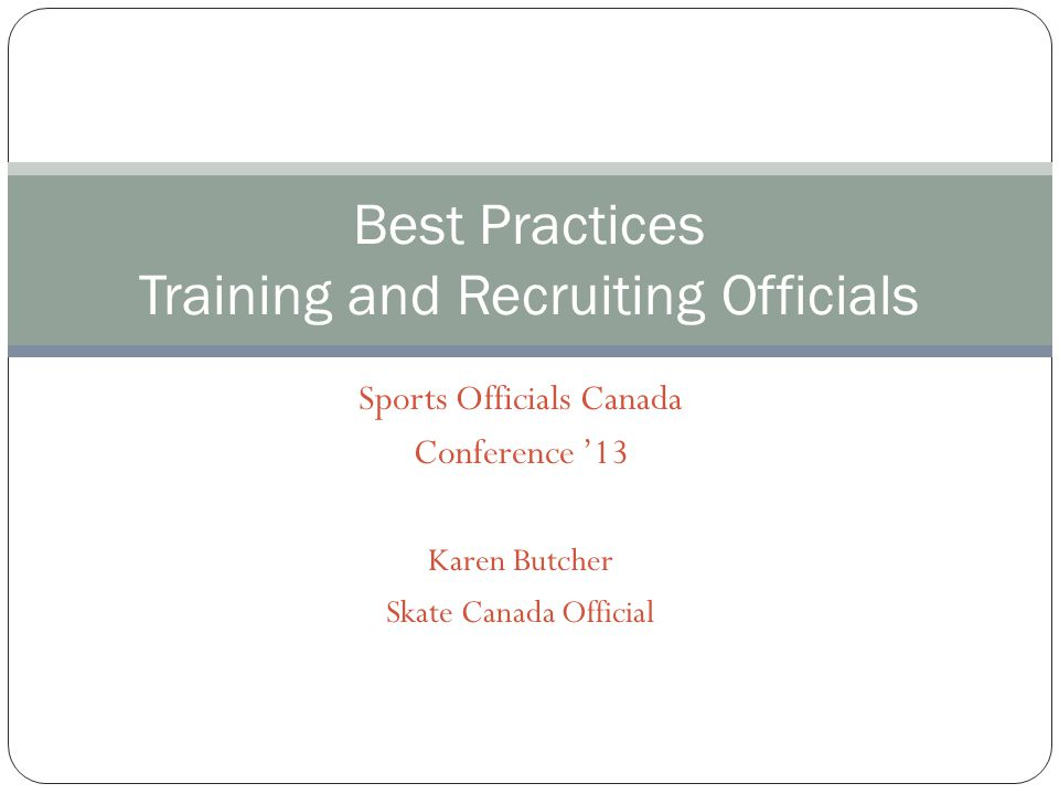 Sports Officials Canada Conference 13 Karen Butcher Skate Canada Official Best Practices Training and Recruiting Officials