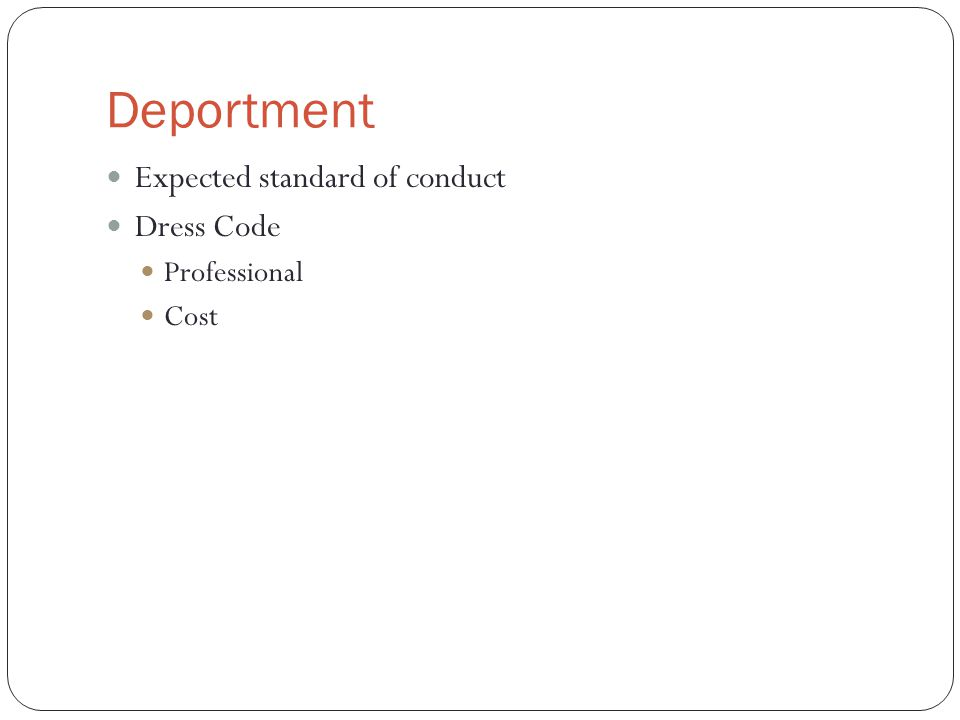 Deportment Expected standard of conduct Dress Code Professional Cost