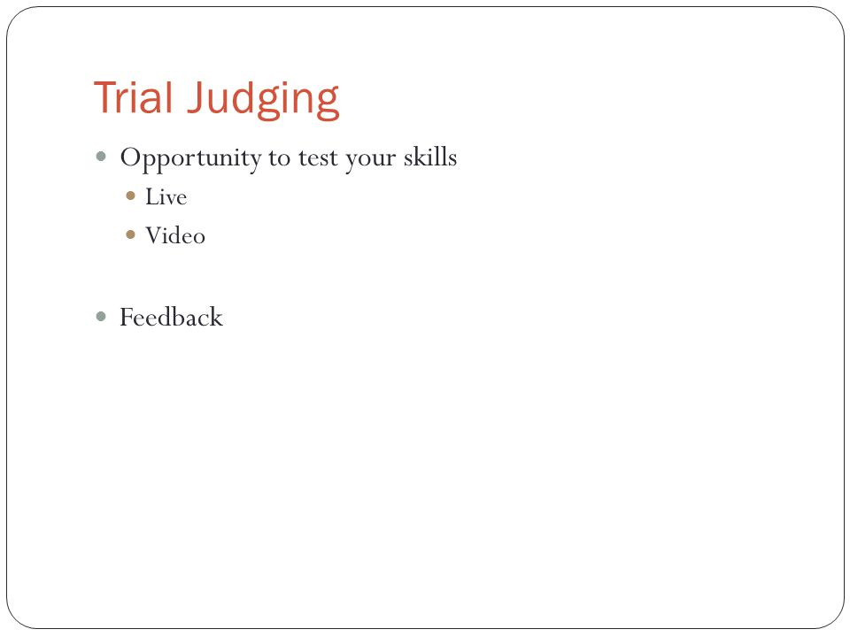 Trial Judging Opportunity to test your skills Live Video Feedback