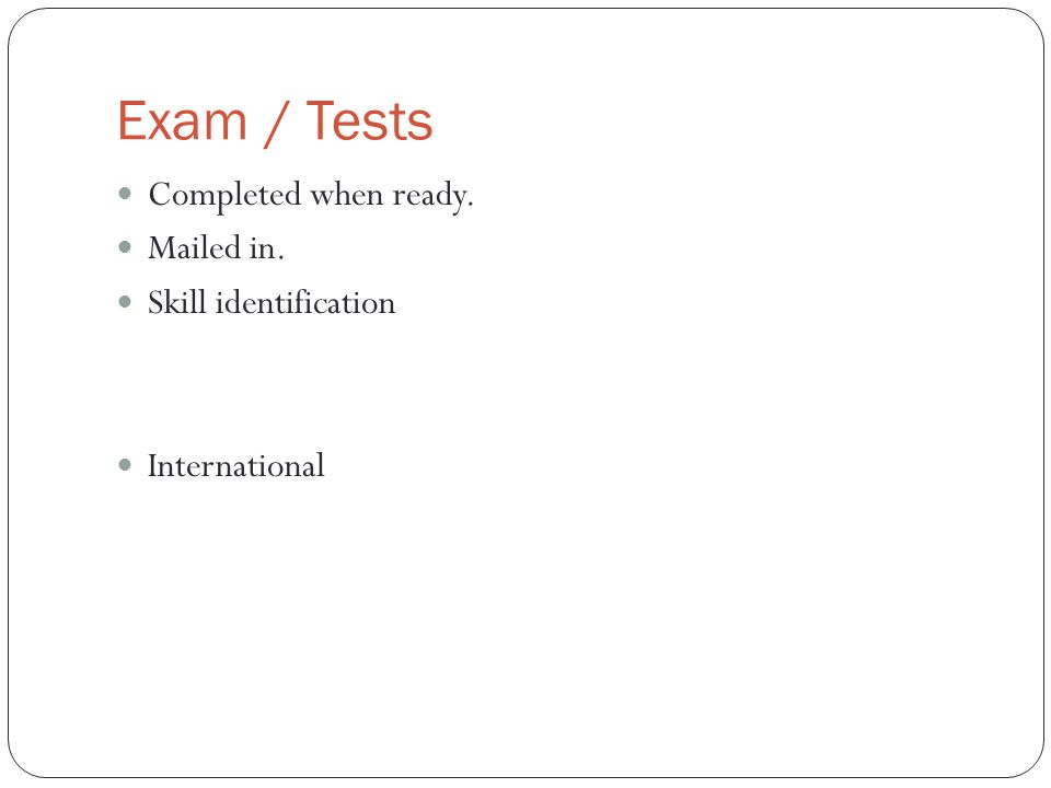 Exam / Tests Completed when ready. Mailed in. Skill identification International