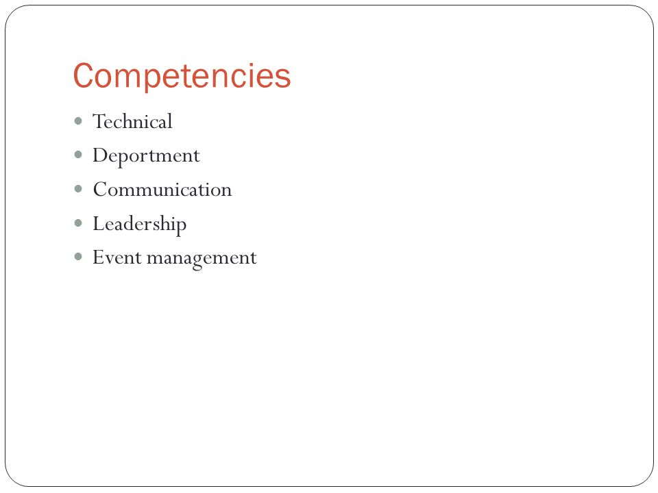 Competencies Technical Deportment Communication Leadership Event management