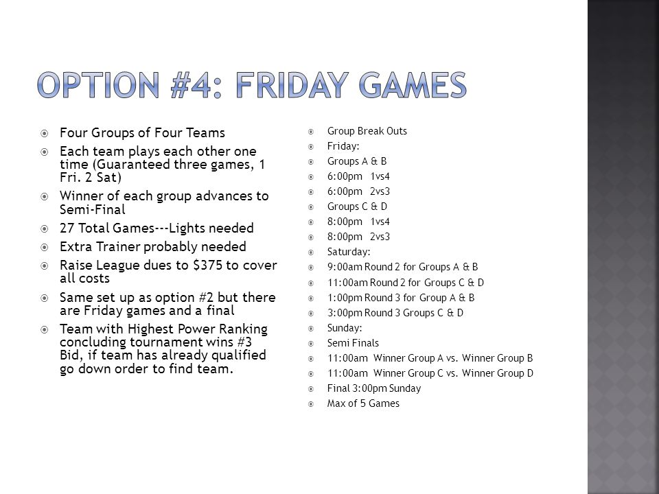 Four Groups of Four Teams Each team plays each other one time (Guaranteed three games, 1 Fri.
