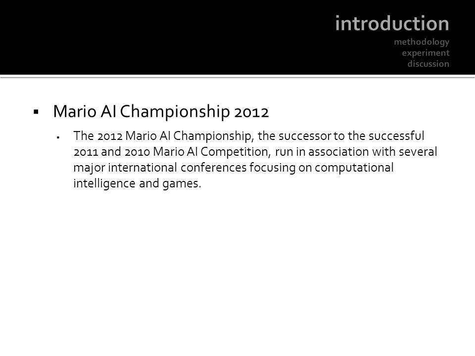 Mario AI Championship 2012 The 2012 Mario AI Championship, the successor to the successful 2011 and 2010 Mario AI Competition, run in association with several major international conferences focusing on computational intelligence and games.