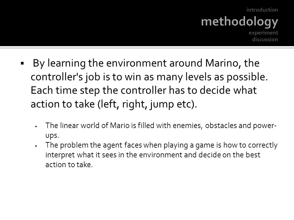 By learning the environment around Marino, the controller's job is to win as many levels as possible. Each time step the controller has to decide what