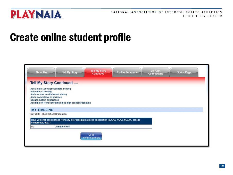 N A T I O N A L A S S O C I A T I O N O F I N T E R CO L L E G I A T E A T H L E T I C S 19 E L I G I B I L I T Y C E N T E R Create online student pr