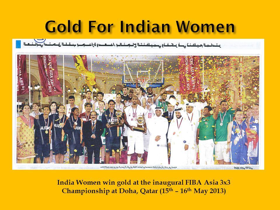 India Women win gold at the inaugural FIBA Asia 3x3 Championship at Doha, Qatar (15 th – 16 th May 2013)
