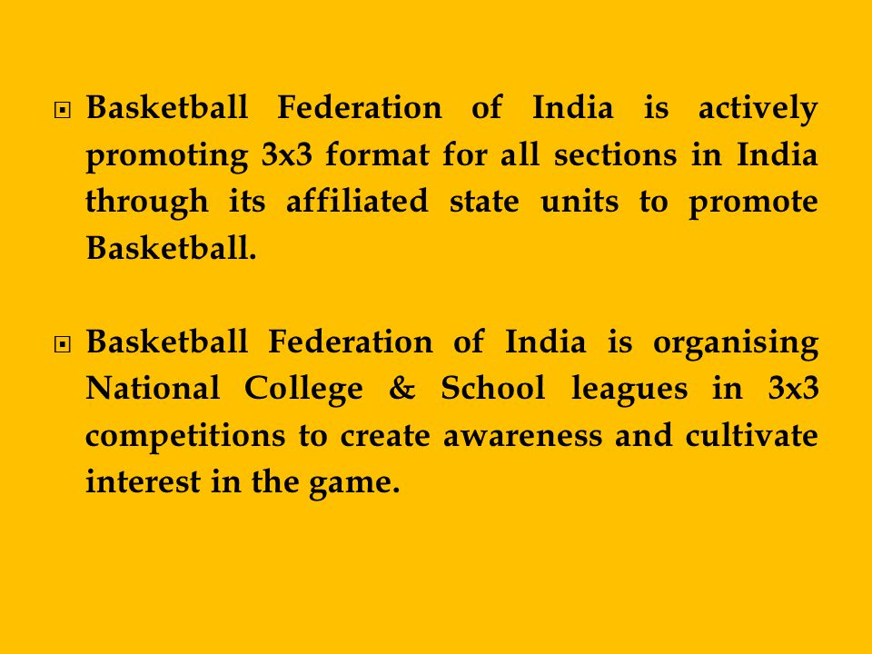 Basketball Federation of India is actively promoting 3x3 format for all sections in India through its affiliated state units to promote Basketball.