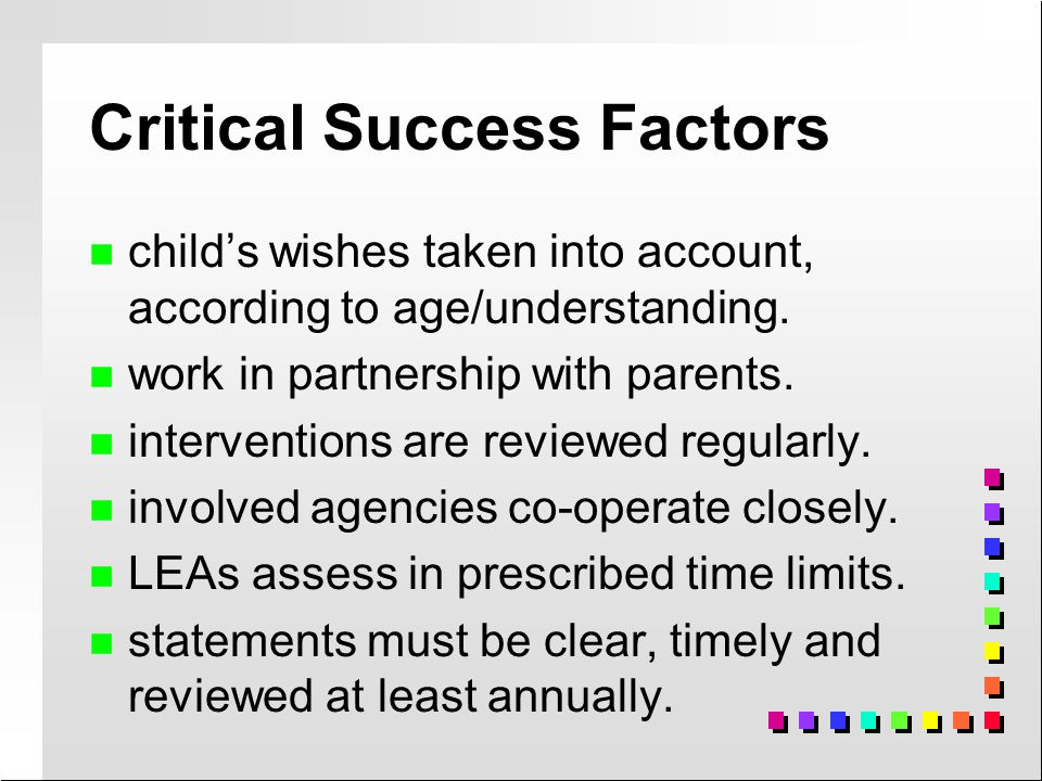 Critical Success Factors n n Culture, practice, management and use of resources in school are designed to ensure all childrens needs are met.