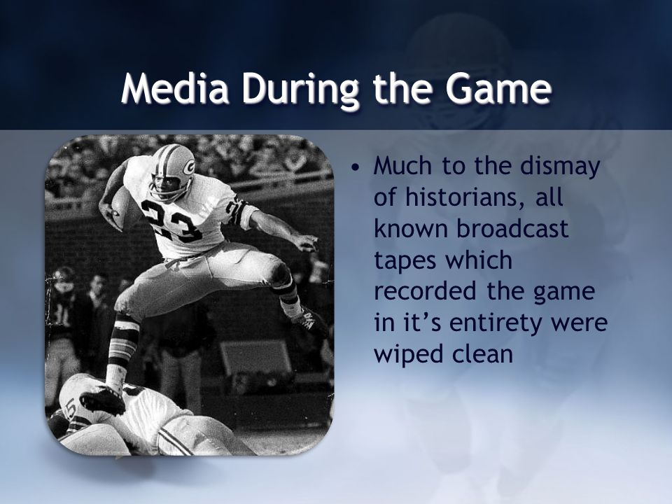 Media During the Game Much to the dismay of historians, all known broadcast tapes which recorded the game in its entirety were wiped clean