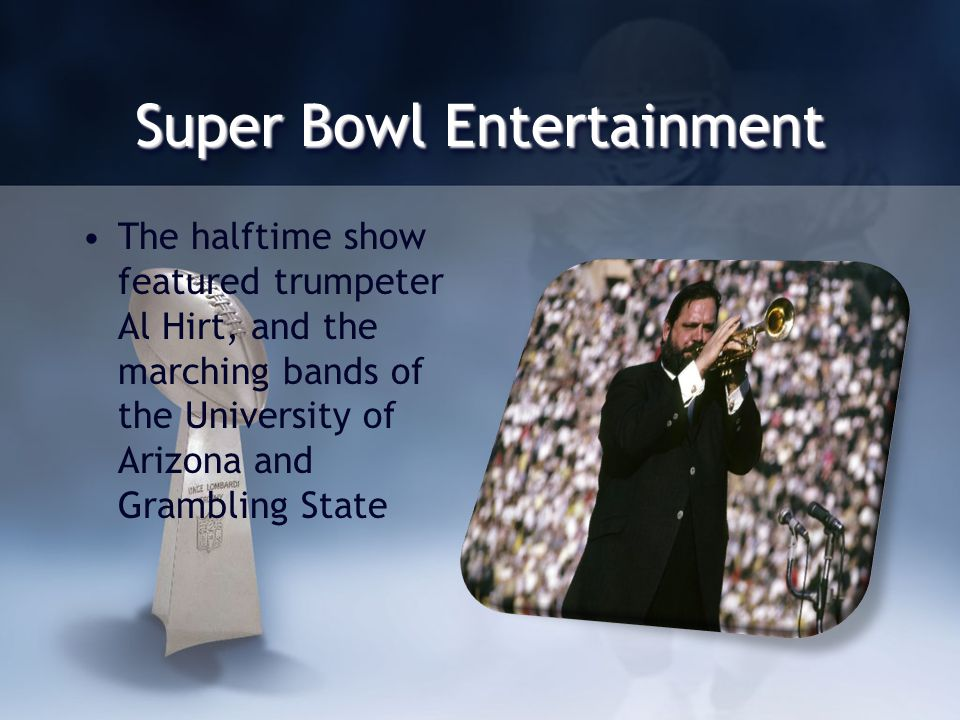 Super Bowl Entertainment The halftime show featured trumpeter Al Hirt, and the marching bands of the University of Arizona and Grambling State