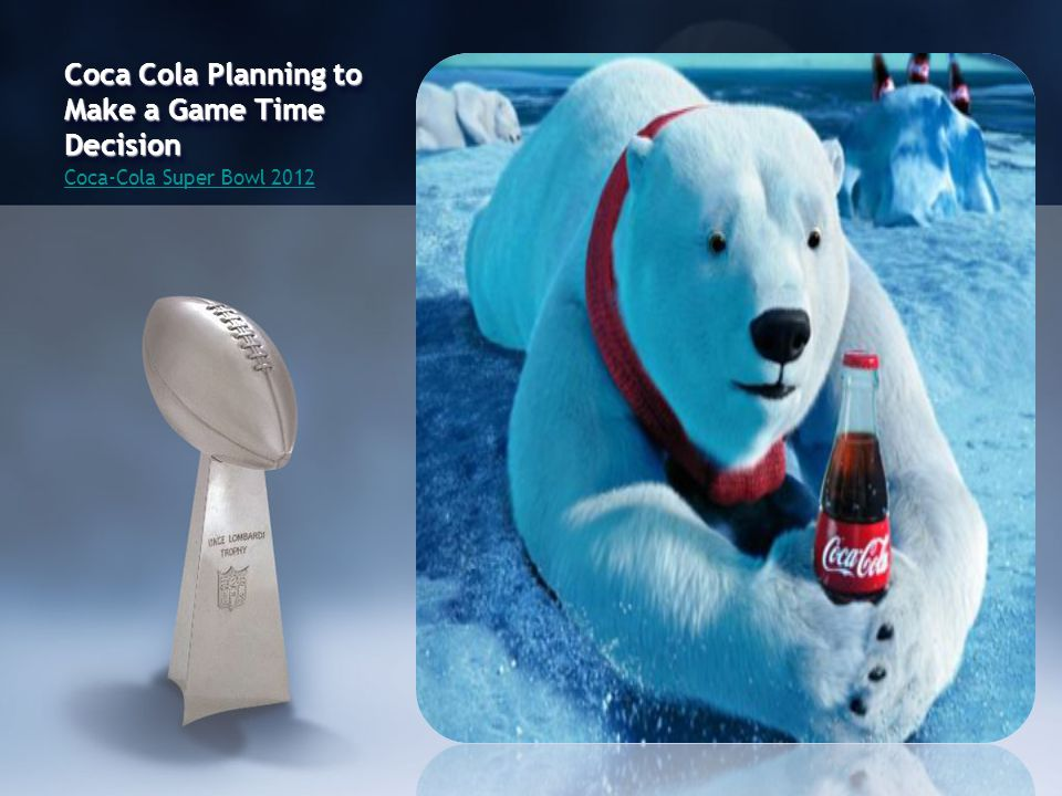Coca Cola Planning to Make a Game Time Decision Coca-Cola Super Bowl 2012