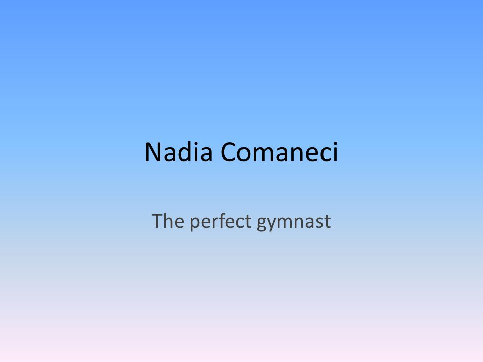 How she became famous When Nadia was about 14 she scored the first perfect 10 at the Olympics in Women s Gymnastics.