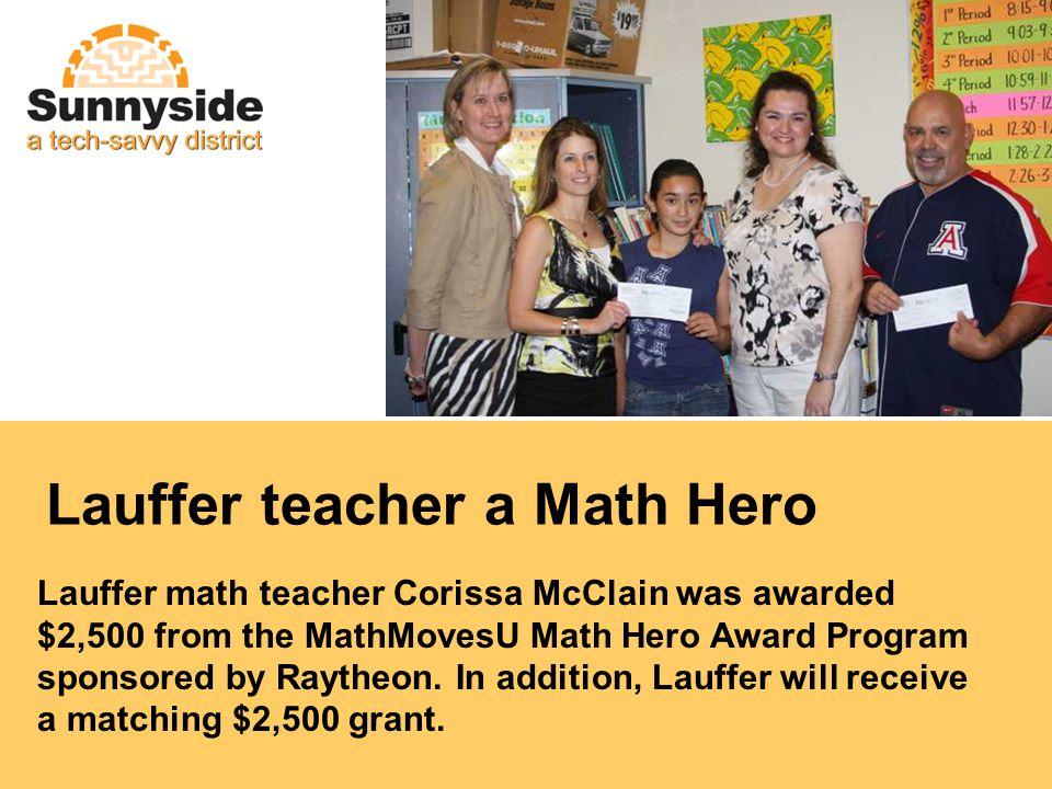 Lauffer teacher a Math Hero Lauffer math teacher Corissa McClain was awarded $2,500 from the MathMovesU Math Hero Award Program sponsored by Raytheon.