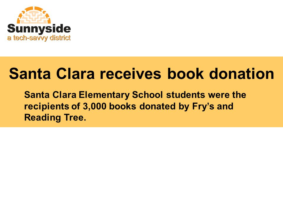 Santa Clara receives book donation Santa Clara Elementary School students were the recipients of 3,000 books donated by Frys and Reading Tree.