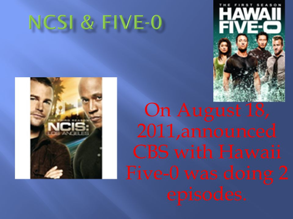 On August 18, 2011,announced CBS with Hawaii Five-0 was doing 2 episodes.