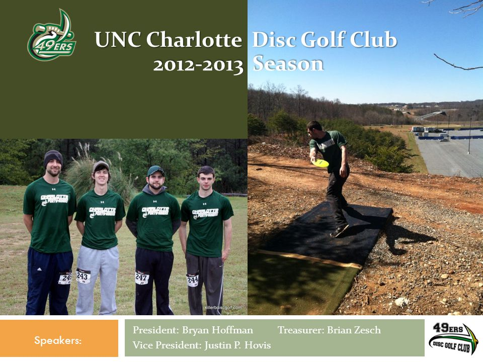 President: Bryan HoffmanTreasurer: Brian Zesch Vice President: Justin P. Hovis Speakers: UNC Charlotte Disc Golf Club 2012-2013 Season