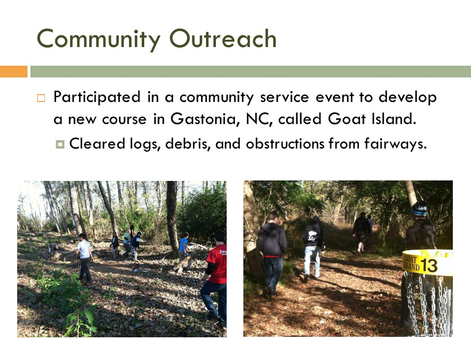 Community Outreach Participated in a community service event to develop a new course in Gastonia, NC, called Goat Island.