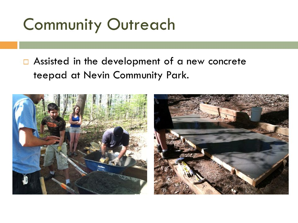 Community Outreach Assisted in the development of a new concrete teepad at Nevin Community Park.