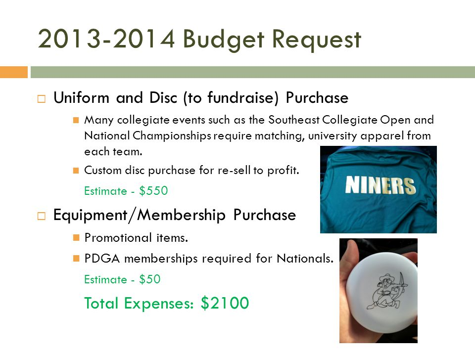 2013-2014 Budget Request Uniform and Disc (to fundraise) Purchase Many collegiate events such as the Southeast Collegiate Open and National Championships require matching, university apparel from each team.