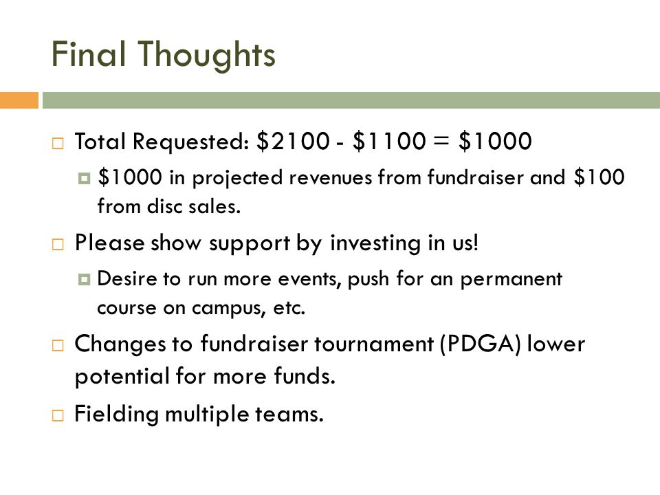 Final Thoughts Total Requested: $2100 - $1100 = $1000 $1000 in projected revenues from fundraiser and $100 from disc sales.