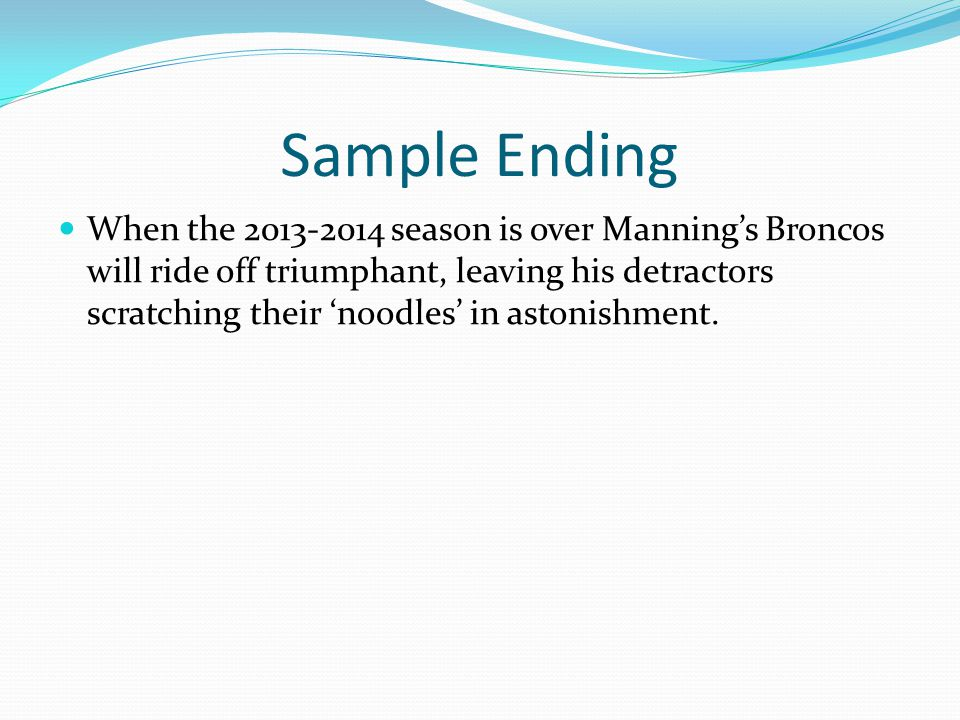 Sample Ending When the 2013-2014 season is over Mannings Broncos will ride off triumphant, leaving his detractors scratching their noodles in astonishment.