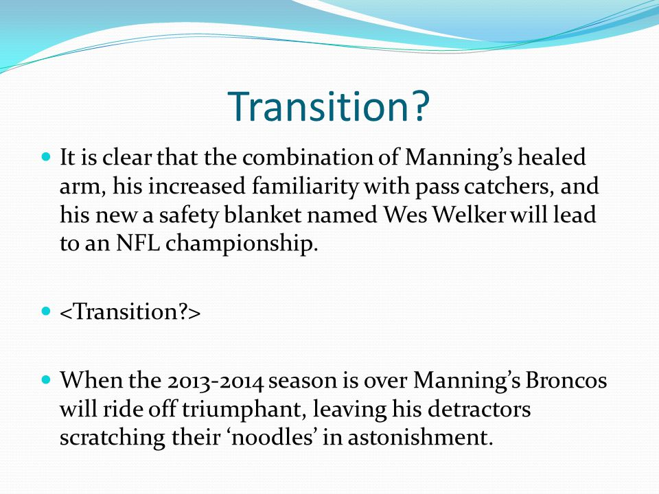 Sample Conclusion It is clear that the combination of Mannings healed arm, his increased familiarity with pass catchers, and his new a safety blanket named Wes Welker will lead to an NFL championship.