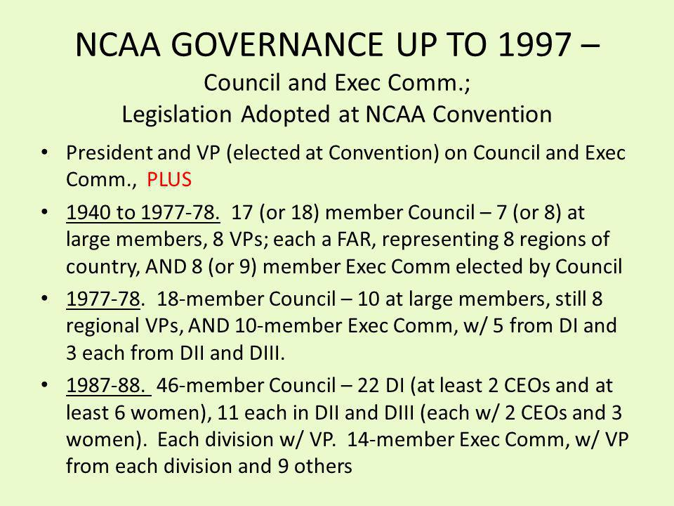 NCAA GOVERNANCE UP TO 1997 – Council and Exec Comm.; Legislation Adopted at NCAA Convention President and VP (elected at Convention) on Council and Exec Comm., PLUS 1940 to 1977-78.